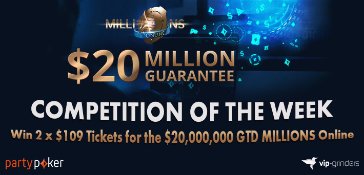 Competition of the Week -Like and Share this post on our Social Media to win 2 x $109 Tickets for the $20,000,000 GTD partypoker MIllions Online